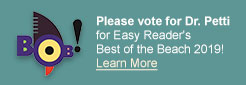 Please vote for Dr. Petti for Easy Reader's 									Best of the Beach 2019!